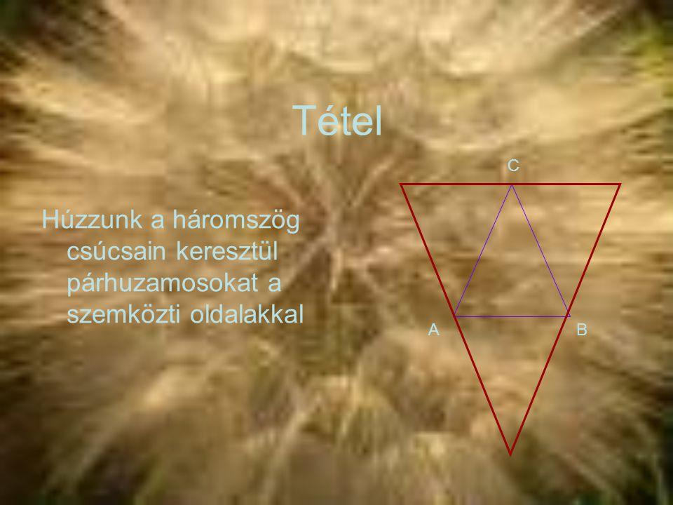 Tétel Húzzunk a háromszög csúcsain keresztül párhuzamosokat a szemközti oldalakkal AB C