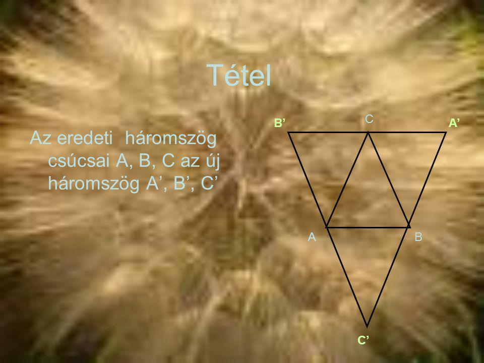 Tétel Az eredeti háromszög csúcsai A, B, C az új háromszög A', B', C' C AB A'B' C' C B