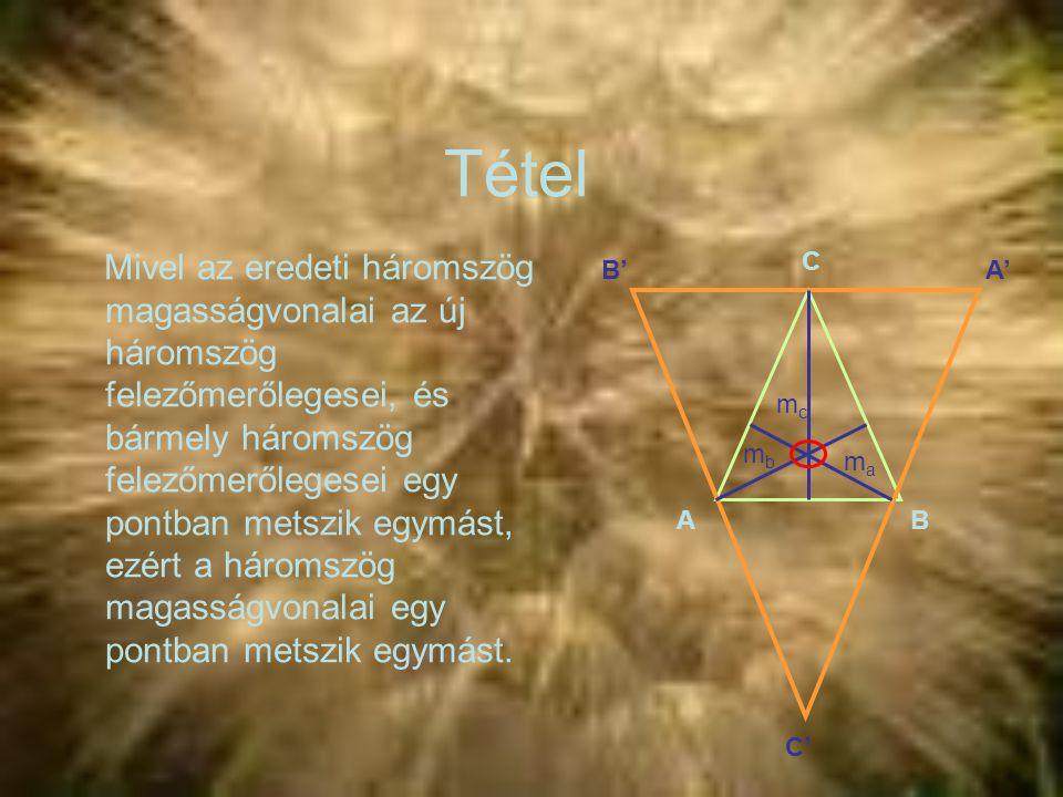 Tétel Mivel az eredeti háromszög magasságvonalai az új háromszög felezőmerőlegesei, és bármely háromszög felezőmerőlegesei egy pontban metszik egymást