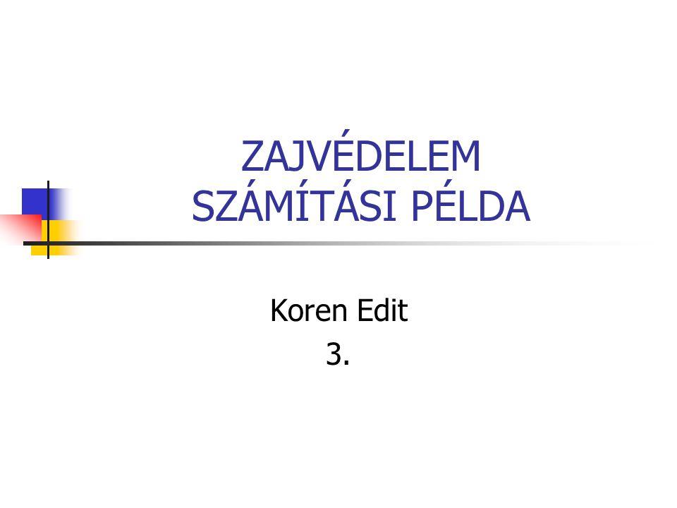 ZAJVÉDELEM SZÁMÍTÁSI PÉLDA Koren Edit 3.