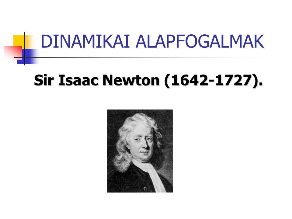 Sir Isaac Newton (1642-1727). DINAMIKAI ALAPFOGALMAK