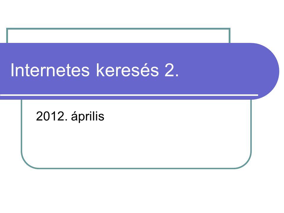 Internetes keresés 2. 2012. április