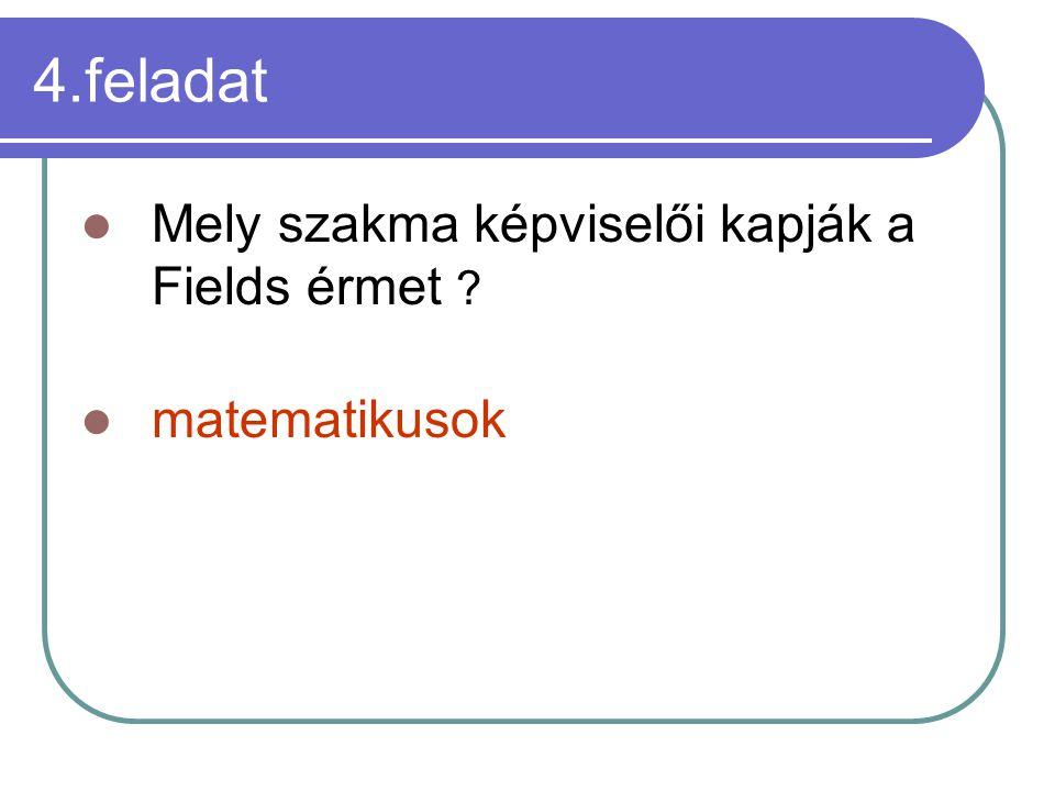 4.feladat Mely szakma képviselői kapják a Fields érmet matematikusok