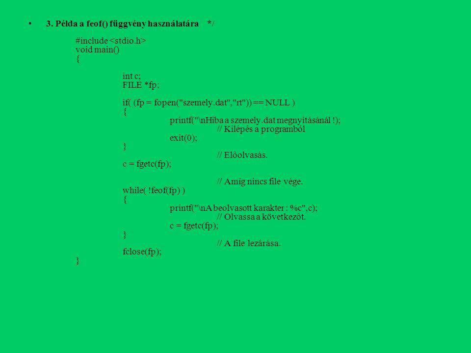3. Példa a feof() függvény használatára */ #include void main() { int c; FILE *fp; if( (fp = fopen(