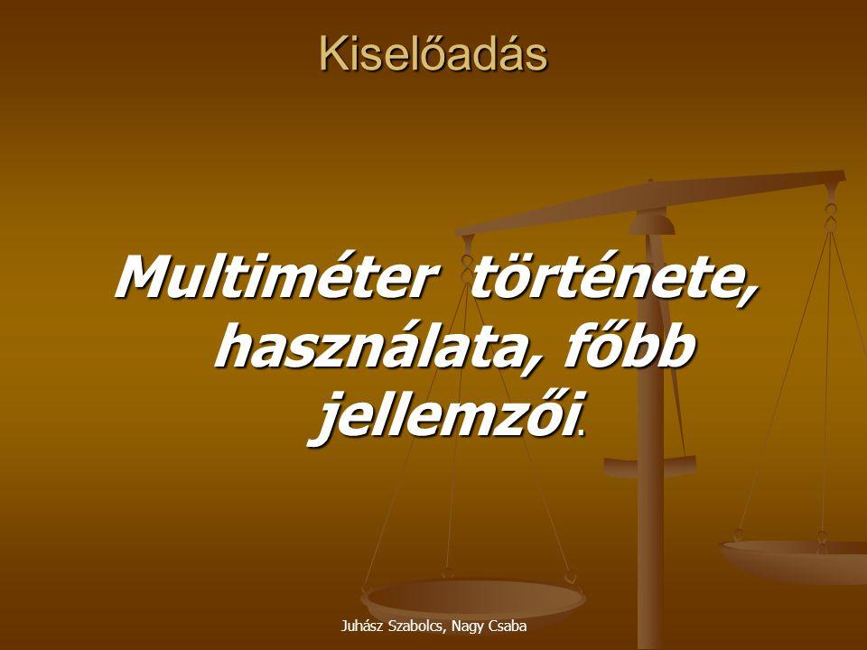 Juhász Szabolcs, Nagy Csaba Kiselőadás Multiméter története, használata, főbb jellemzői.