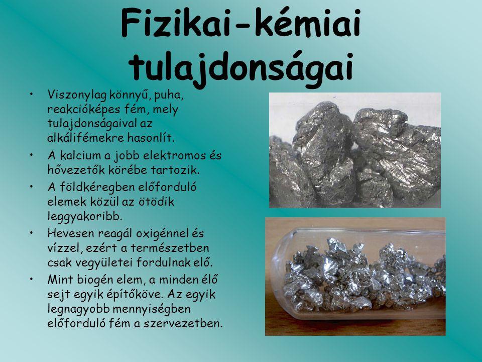 Fizikai-kémiai tulajdonságai Viszonylag könnyű, puha, reakcióképes fém, mely tulajdonságaival az alkálifémekre hasonlít. A kalcium a jobb elektromos é