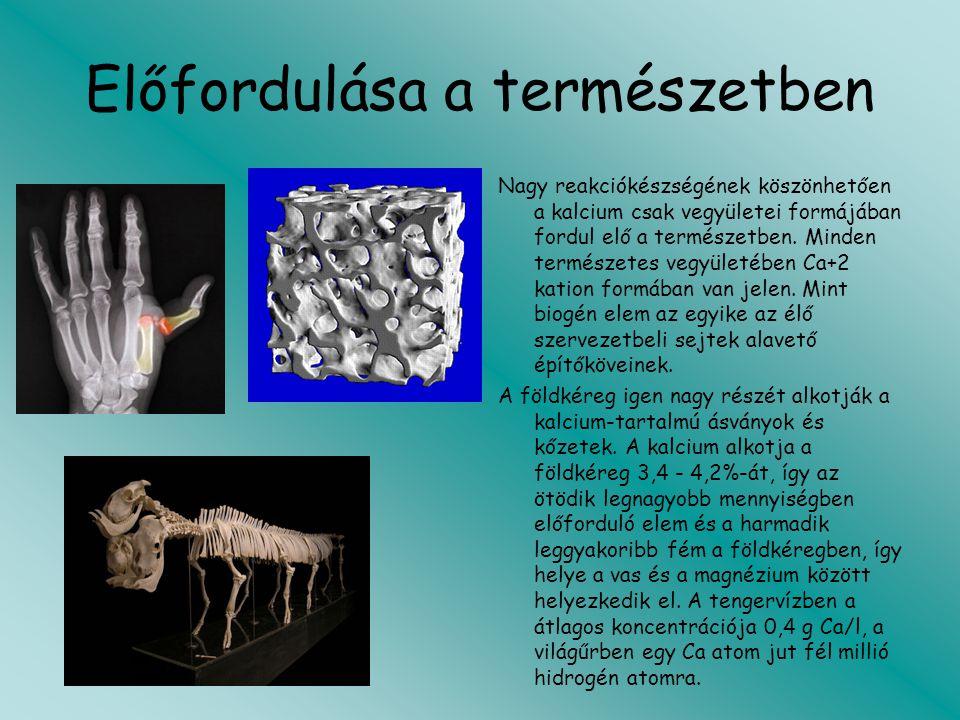 Előfordulása a természetben Nagy reakciókészségének köszönhetően a kalcium csak vegyületei formájában fordul elő a természetben. Minden természetes ve
