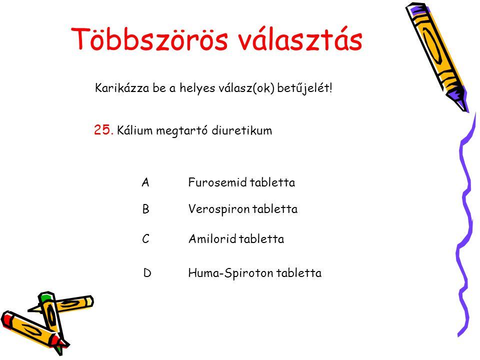 Többszörös választás Karikázza be a helyes válasz(ok) betűjelét! 25. Kálium megtartó diuretikum AFurosemid tabletta BVerospiron tabletta CAmilorid tab