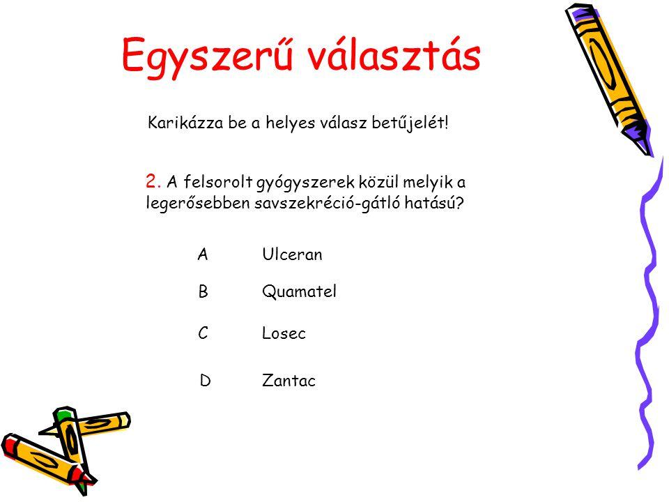 Egyszerű választás Karikázza be a helyes válasz betűjelét! 2. A felsorolt gyógyszerek közül melyik a legerősebben savszekréció-gátló hatású? AUlceran