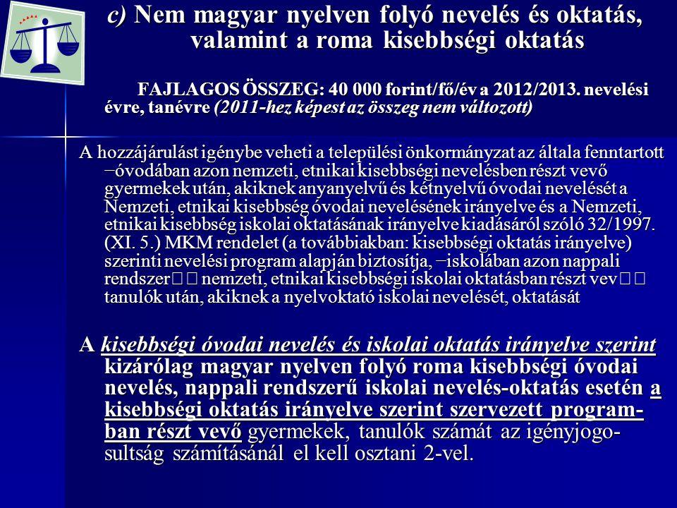 c) Nem magyar nyelven folyó nevelés és oktatás, valamint a roma kisebbségi oktatás FAJLAGOS ÖSSZEG: 40 000 forint/fő/év a 2012/2013. nevelési évre, ta