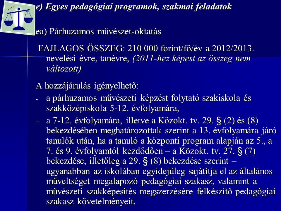 e) Egyes pedagógiai programok, szakmai feladatok ea) Párhuzamos művészet-oktatás FAJLAGOS ÖSSZEG: 210 000 forint/fő/év a 2012/2013. nevelési évre, tan