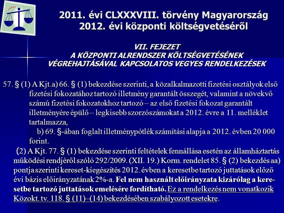 2011. évi CLXXXVIII. törvény Magyarország 2012. évi központi költségvetésérõl VII. FEJEZET A KÖZPONTI ALRENDSZER KÖLTSÉGVETÉSÉNEK VÉGREHAJTÁSÁVAL KAPC