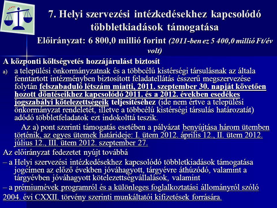 7. Helyi szervezési intézkedésekhez kapcsolódó többletkiadások támogatása Előirányzat: 6 800,0 millió forint (2011-ben ez 5 400,0 millió Ft/év volt) A