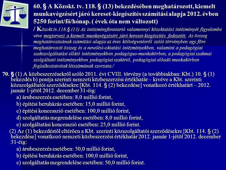 60. § A Közokt. tv. 118. § (13) bekezdésében meghatározott, kiemelt munkavégzésért járó kereset-kiegészítés számítási alapja 2012. évben 5250 forint/f