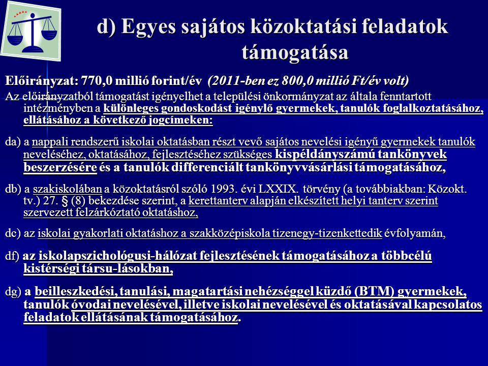 d) Egyes sajátos közoktatási feladatok támogatása Előirányzat: 770,0 millió forint/év (2011-ben ez 800,0 millió Ft/év volt) Az előirányzatból támogatá
