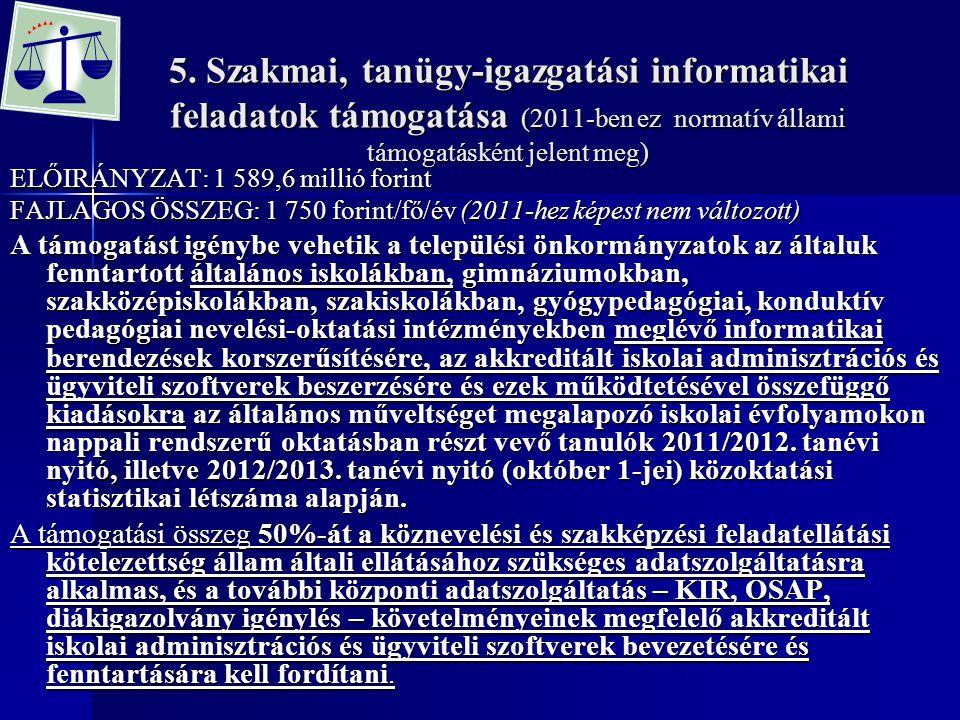 5. Szakmai, tanügy-igazgatási informatikai feladatok támogatása (2011-ben ez normatív állami támogatásként jelent meg) ELŐIRÁNYZAT: 1 589,6 millió for
