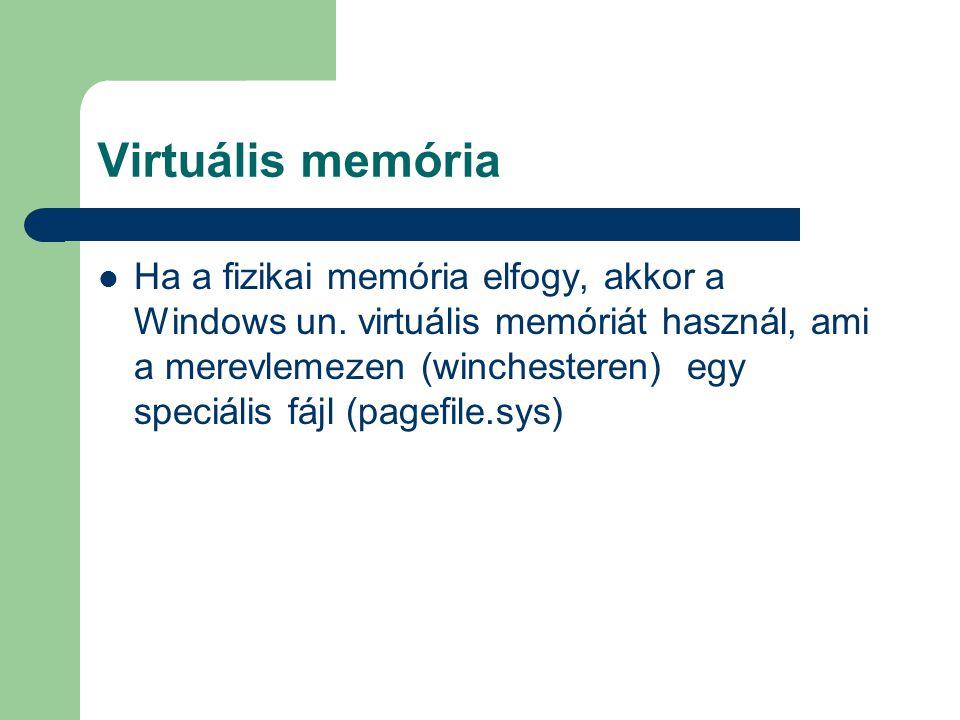 Virtuális memória Ha a fizikai memória elfogy, akkor a Windows un. virtuális memóriát használ, ami a merevlemezen (winchesteren) egy speciális fájl (p
