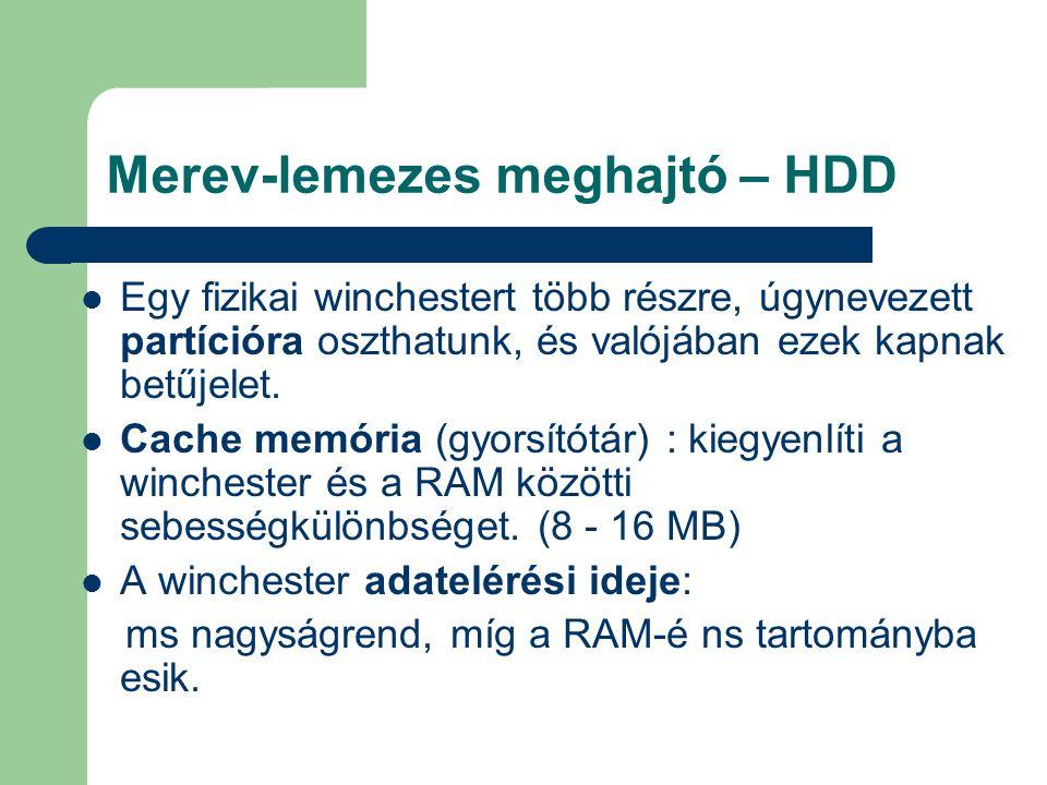 Merev-lemezes meghajtó – HDD Egy fizikai winchestert több részre, úgynevezett partícióra oszthatunk, és valójában ezek kapnak betűjelet. Cache memória