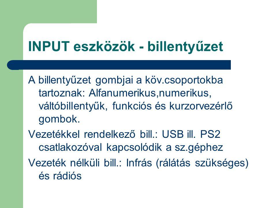 INPUT eszközök - billentyűzet A billentyűzet gombjai a köv.csoportokba tartoznak: Alfanumerikus,numerikus, váltóbillentyűk, funkciós és kurzorvezérlő
