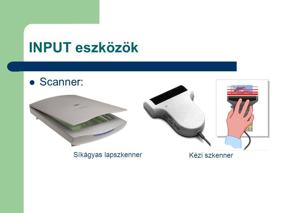 INPUT eszközök Scanner: Síkágyas lapszkenner Kézi szkenner
