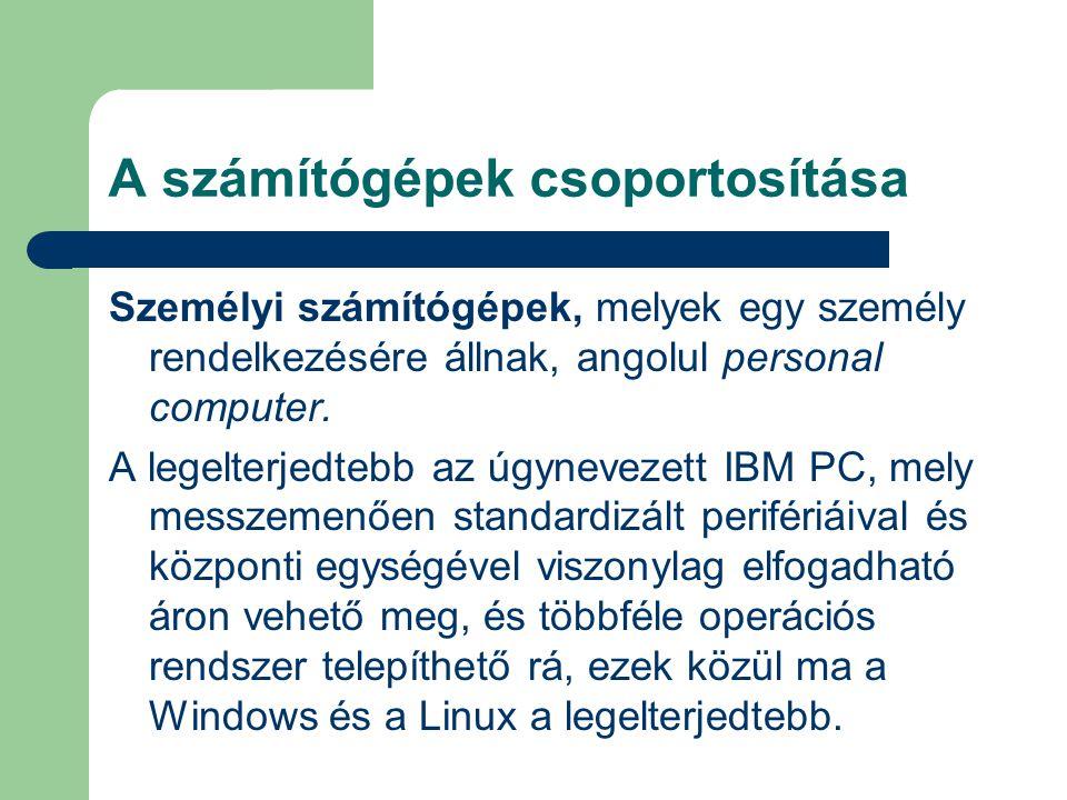 A számítógépek csoportosítása Személyi számítógépek, melyek egy személy rendelkezésére állnak, angolul personal computer. A legelterjedtebb az úgyneve