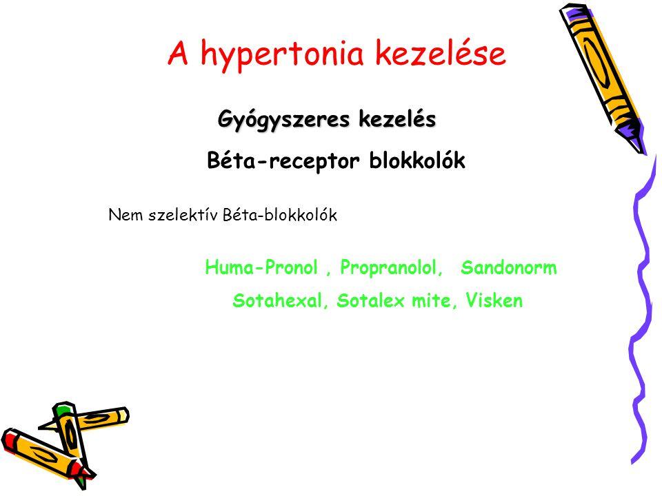 A hypertonia kezelése Gyógyszeres kezelés Béta-receptor blokkolók Nem szelektív Béta-blokkolók Huma-Pronol, Propranolol, Sandonorm Sotahexal, Sotalex