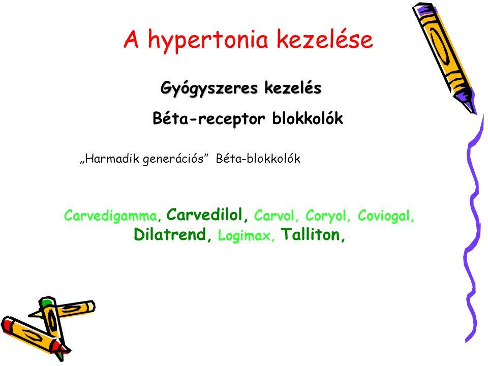 """A hypertonia kezelése Gyógyszeres kezelés Béta-receptor blokkolók """"Harmadik generációs"""" Béta-blokkolók Carvedigamma, Carvedilol, Carvol, Coryol, Covio"""