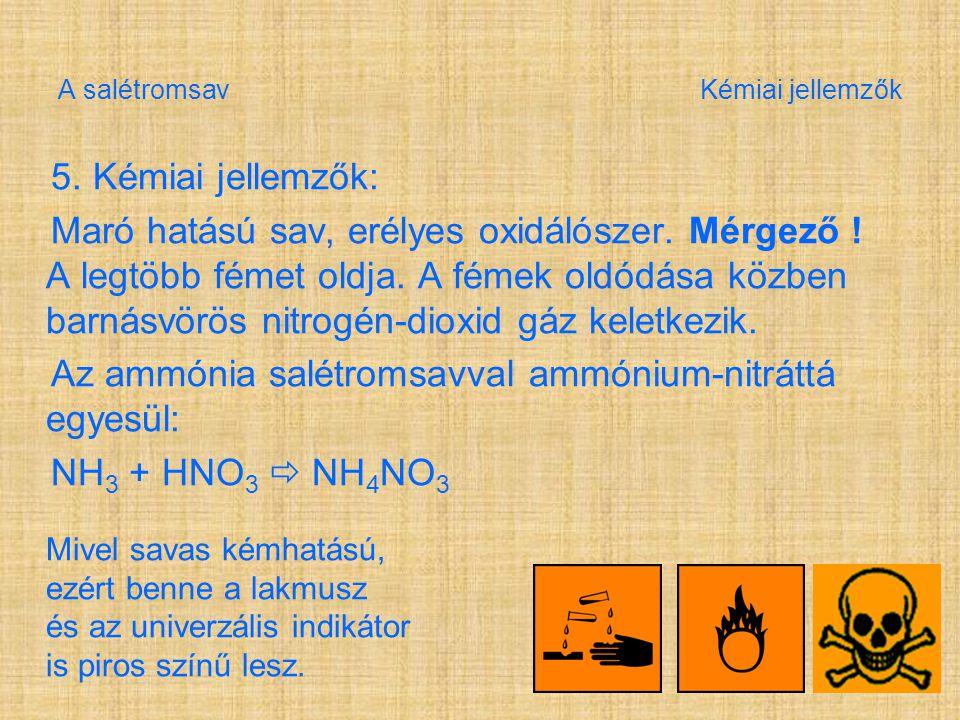 A salétromsav Kémiai jellemzők 5.Kémiai jellemzők: Maró hatású sav, erélyes oxidálószer.
