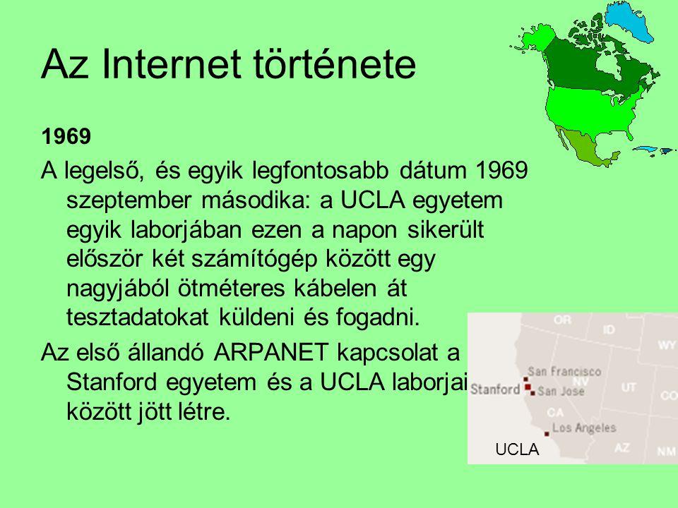 Az Internet története 1969 A legelső, és egyik legfontosabb dátum 1969 szeptember másodika: a UCLA egyetem egyik laborjában ezen a napon sikerült elős