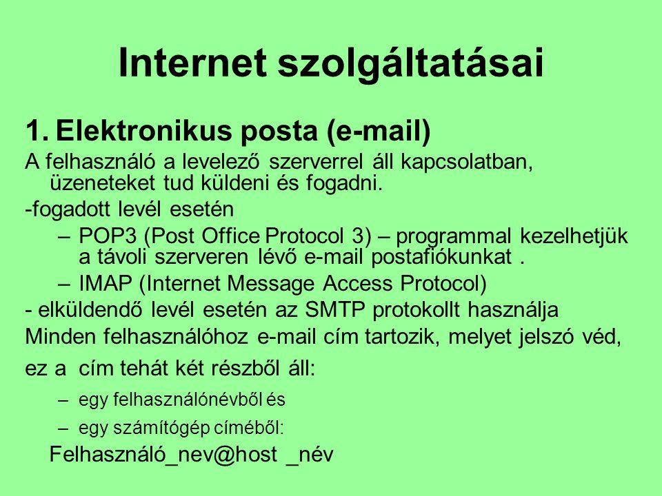 Internet szolgáltatásai 1. Elektronikus posta (e-mail) A felhasználó a levelező szerverrel áll kapcsolatban, üzeneteket tud küldeni és fogadni. -fogad