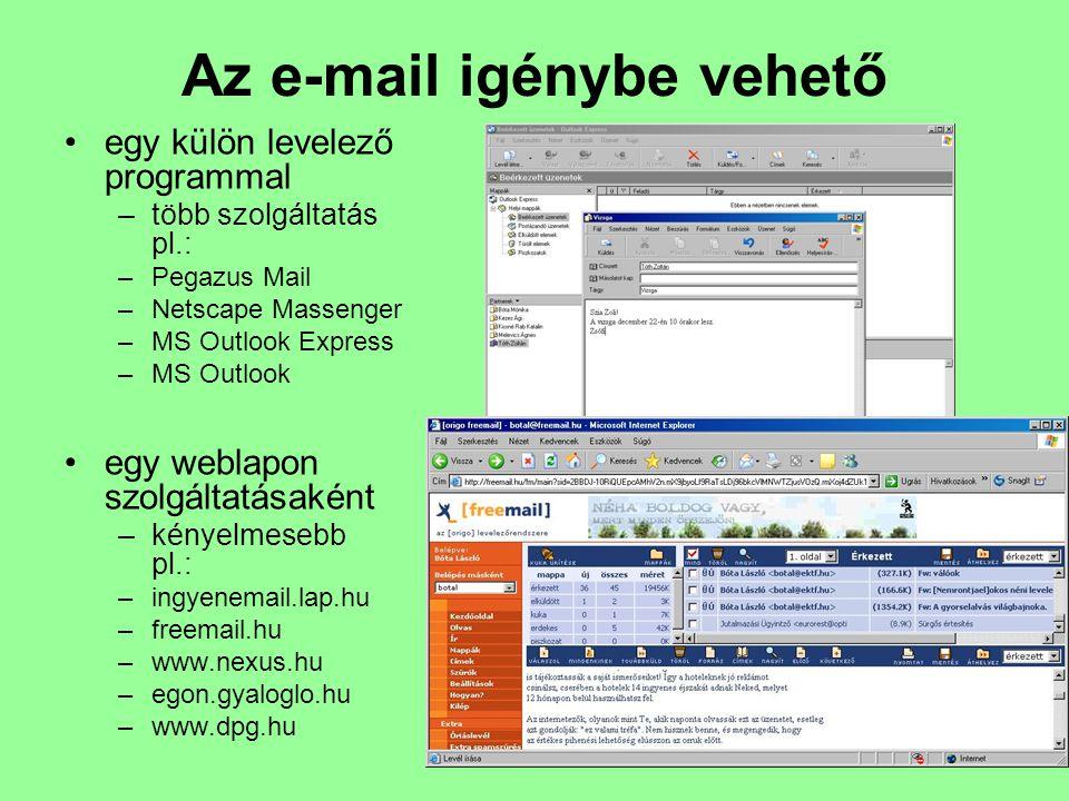 Az e-mail igénybe vehető egy külön levelező programmal –több szolgáltatás pl.: –Pegazus Mail –Netscape Massenger –MS Outlook Express –MS Outlook egy w