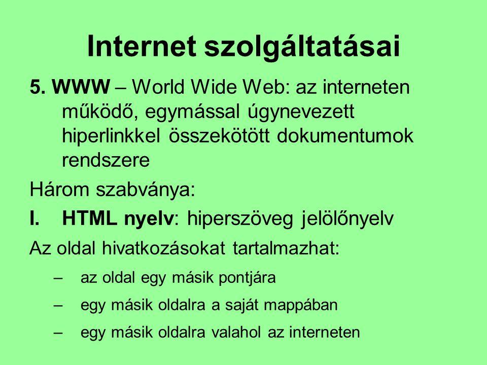 Internet szolgáltatásai 5. WWW – World Wide Web: az interneten működő, egymással úgynevezett hiperlinkkel összekötött dokumentumok rendszere Három sza