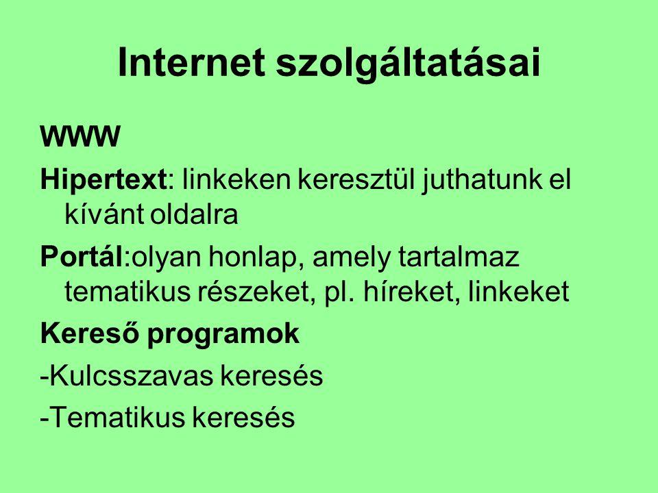 Internet szolgáltatásai WWW Hipertext: linkeken keresztül juthatunk el kívánt oldalra Portál:olyan honlap, amely tartalmaz tematikus részeket, pl. hír