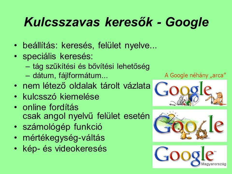 Kulcsszavas keresők - Google beállítás: keresés, felület nyelve... speciális keresés: –tág szűkítési és bővítési lehetőség –dátum, fájlformátum... nem