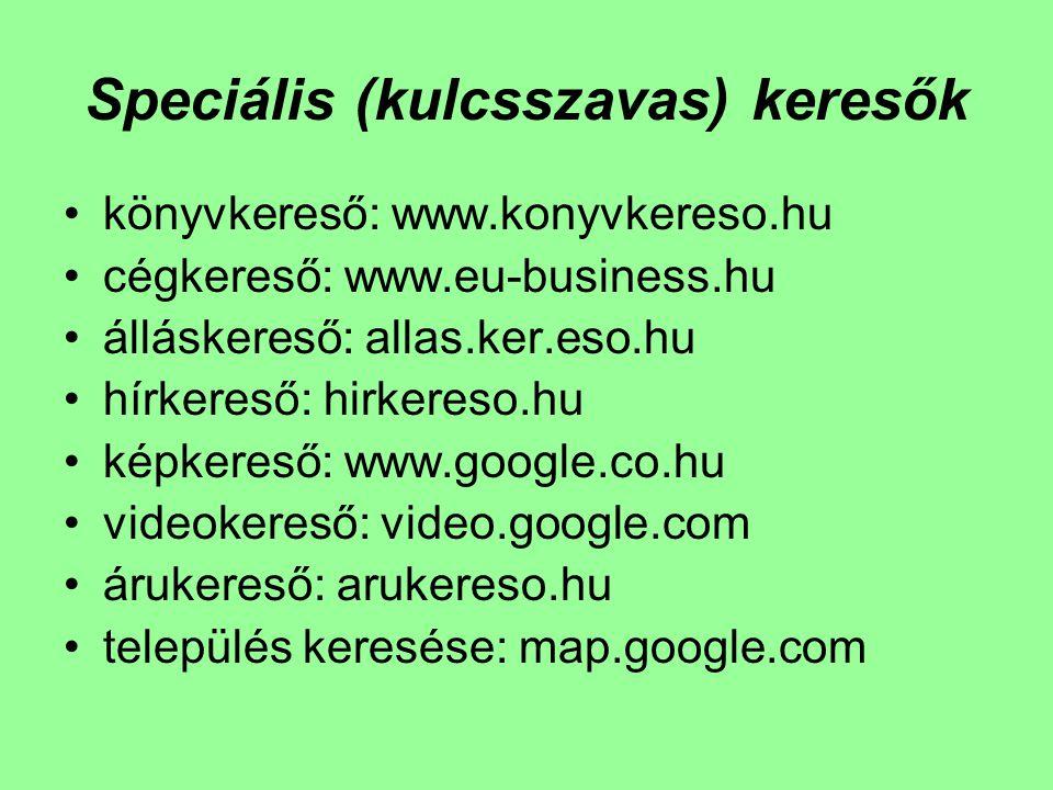 Speciális (kulcsszavas) keresők könyvkereső: www.konyvkereso.hu cégkereső: www.eu-business.hu álláskereső: allas.ker.eso.hu hírkereső: hirkereso.hu ké