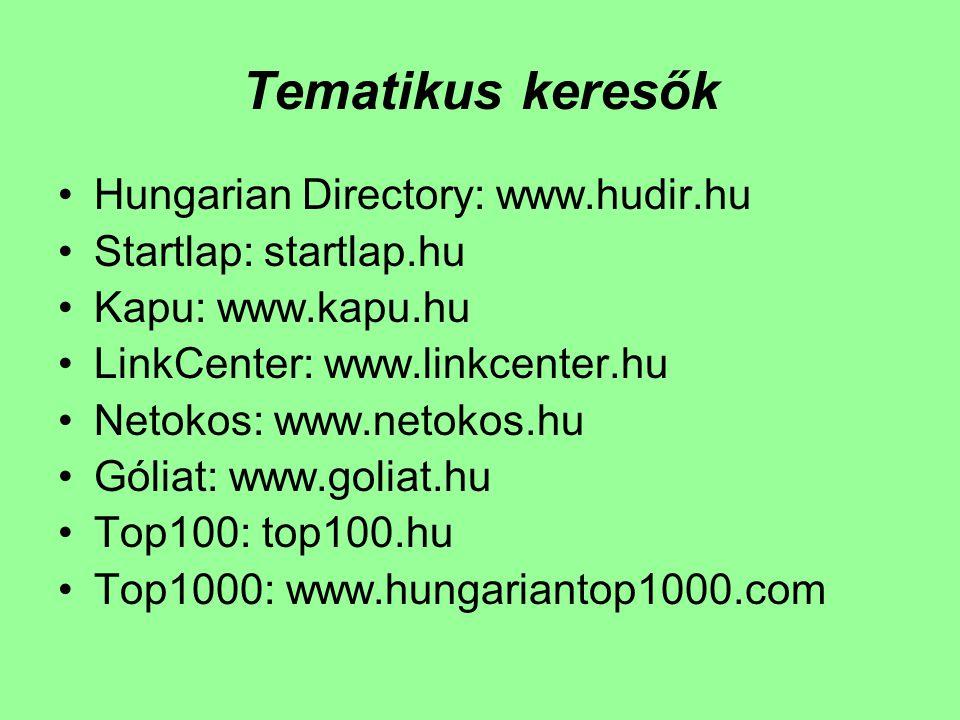 Tematikus keresők Hungarian Directory: www.hudir.hu Startlap: startlap.hu Kapu: www.kapu.hu LinkCenter: www.linkcenter.hu Netokos: www.netokos.hu Góli