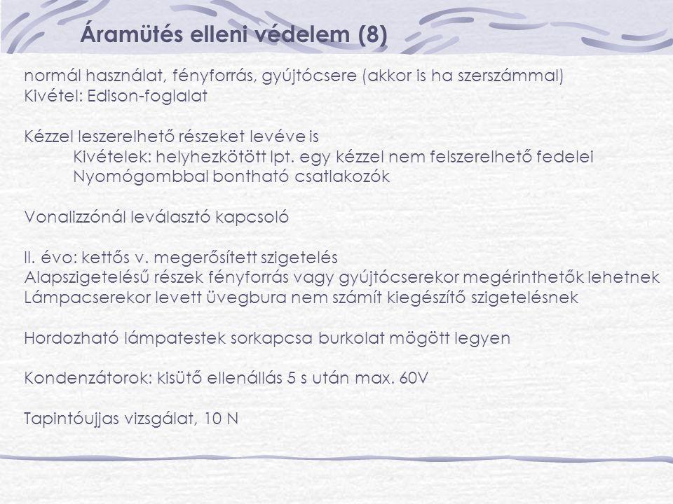 Áramütés elleni védelem (8) normál használat, fényforrás, gyújtócsere (akkor is ha szerszámmal) Kivétel: Edison-foglalat Kézzel leszerelhető részeket