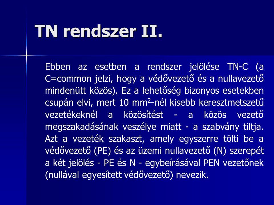 TN rendszer II. Ebben az esetben a rendszer jelölése TN-C (a C=common jelzi, hogy a védővezető és a nullavezető mindenütt közös). Ez a lehetőség bizon