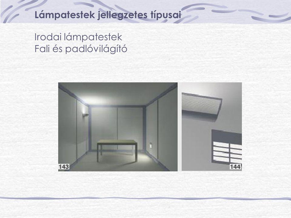 Lámpatestek jellegzetes típusai Irodai lámpatestek Fali és padlóvilágító
