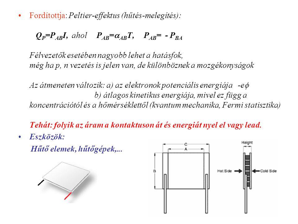 Fordítottja: Peltier-effektus (hűtés-melegítés): Q P =P AB I, ahol P AB =  AB T, P AB = - P BA Félvezetők esetében nagyobb lehet a hatásfok, még ha p