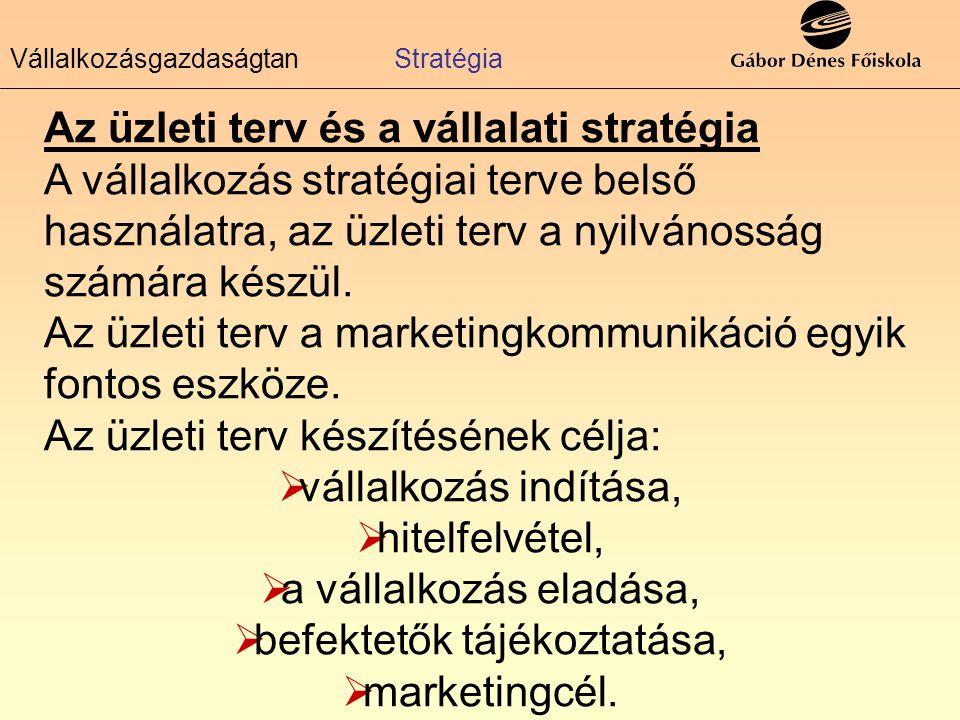 Az üzleti terv és a vállalati stratégia A vállalkozás stratégiai terve belső használatra, az üzleti terv a nyilvánosság számára készül. Az üzleti terv