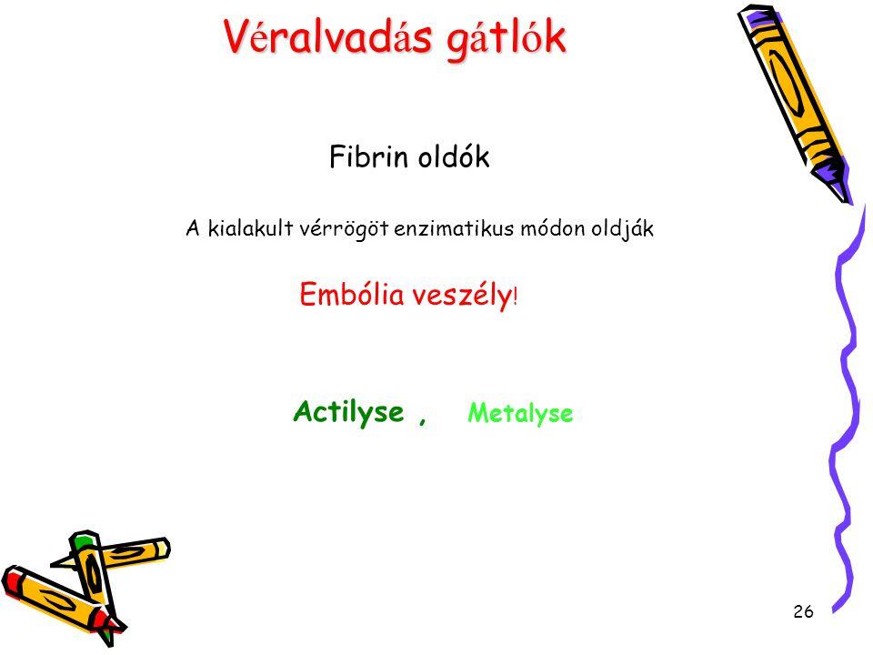 26 V é ralvad á s g á tl ó k Fibrin oldók A kialakult vérrögöt enzimatikus módon oldják Embólia veszély ! Actilyse, Metalyse