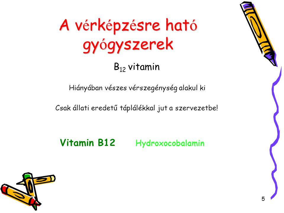 5 A v é rk é pz é sre hat ó gy ó gyszerek B 12 vitamin Hiányában vészes vérszegénység alakul ki Csak állati eredetű táplálékkal jut a szervezetbe! Vit