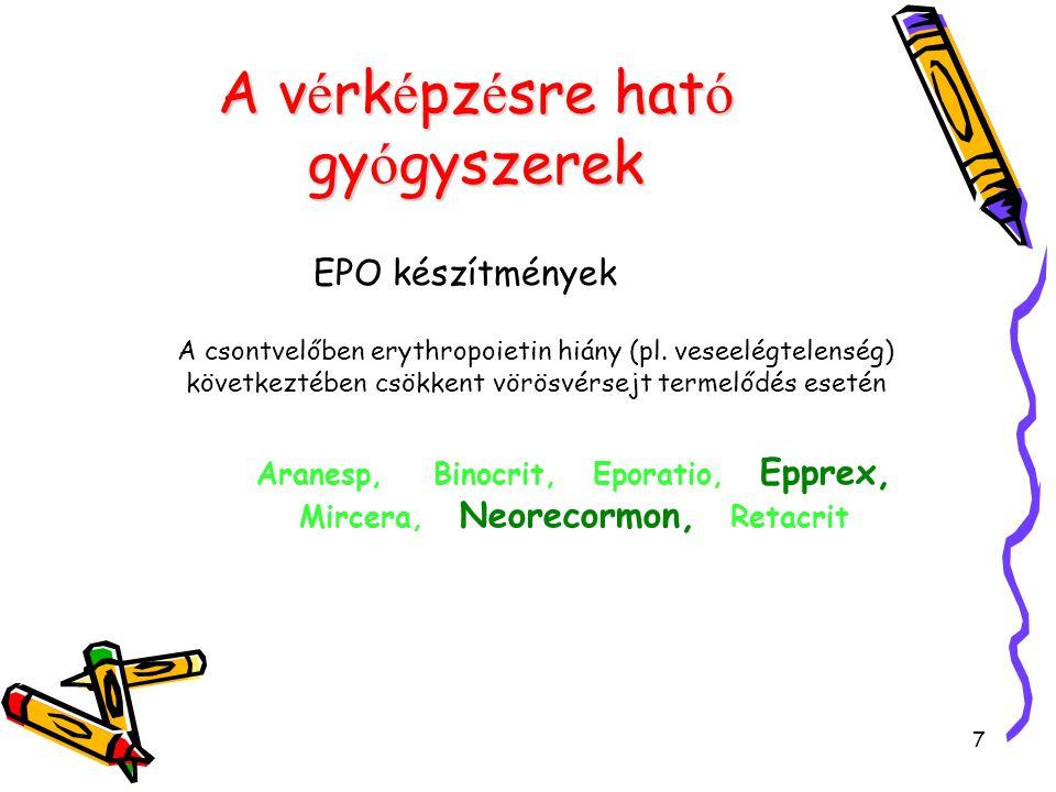 7 A v é rk é pz é sre hat ó gy ó gyszerek EPO készítmények A csontvelőben erythropoietin hiány (pl. veseelégtelenség) következtében csökkent vörösvérs