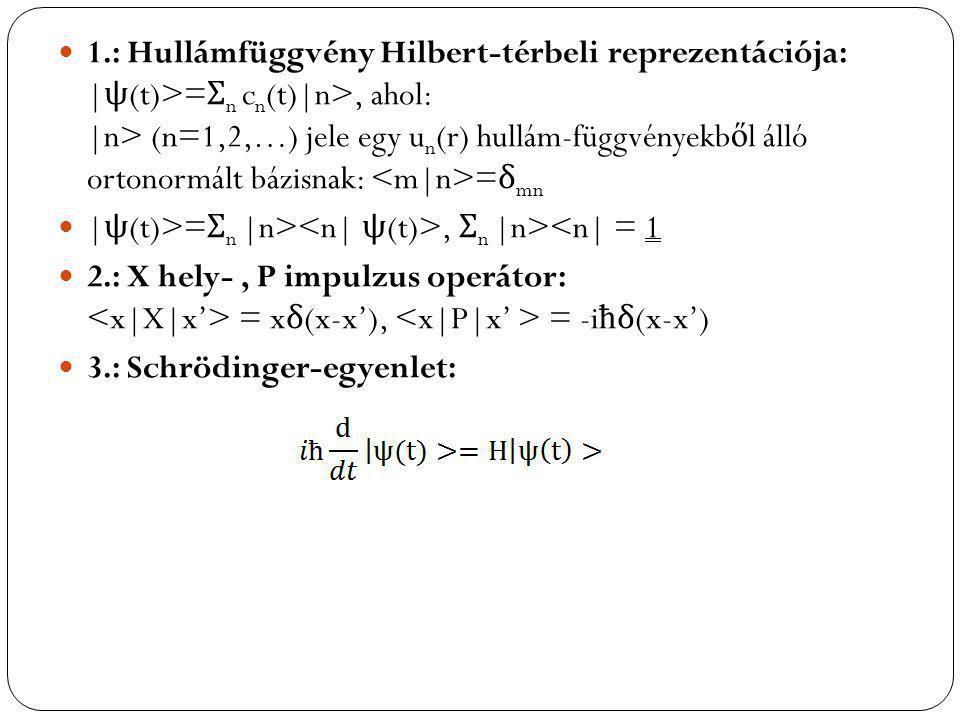 Mérés, Unitér operátor Bázisváltás: Áttérünk |m>  | α > | ψ >= Σ m c m | m > = Σ α d α | α >  d α = Σ U α m c m U:= transzformációs mátrix Fizikai mennyiségnek megfelel ő operátorok mátrixának transzformáltja: =(U A U -1 ) αβ U unitér mátrix: U + U=1, ui.: (U -1 ) αβ = (U αβ )*  A bázisváltás nem változtatja meg a kvantumállapot normálását.