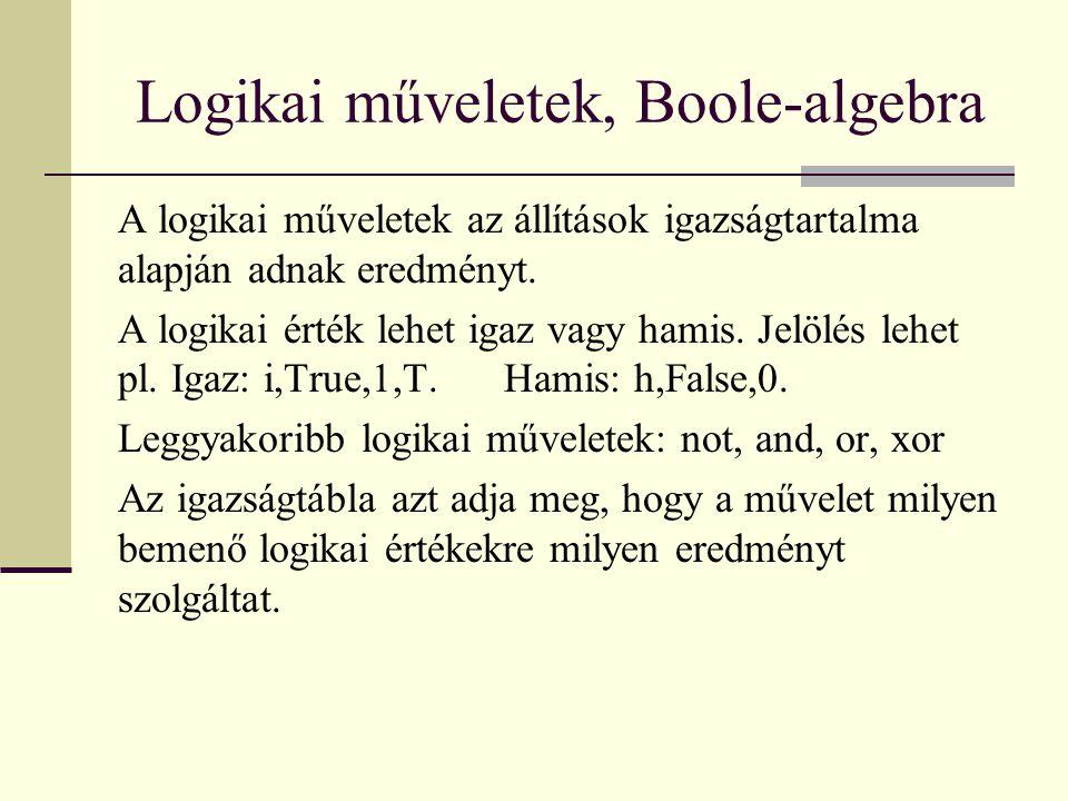 Logikai műveletek, Boole-algebra A logikai műveletek az állítások igazságtartalma alapján adnak eredményt.
