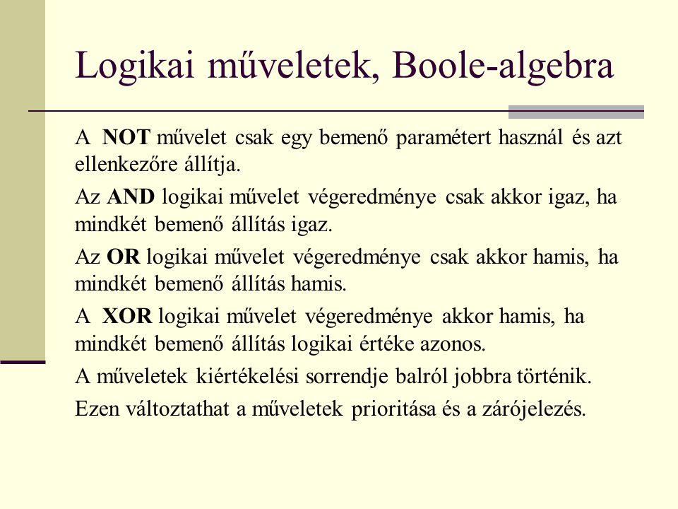 Logikai műveletek, Boole-algebra A NOT művelet csak egy bemenő paramétert használ és azt ellenkezőre állítja.