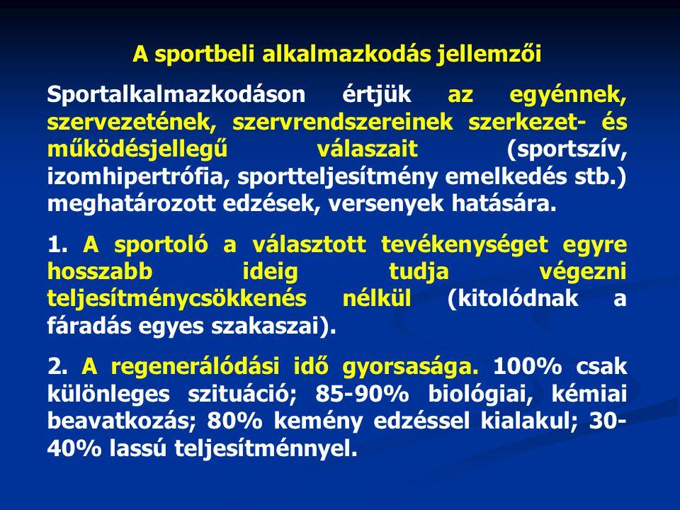 A sportbeli alkalmazkodás jellemzői Sportalkalmazkodáson értjük az egyénnek, szervezetének, szervrendszereinek szerkezet- és működésjellegű válaszait