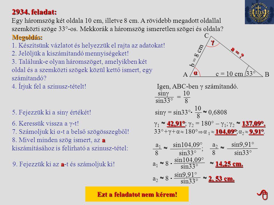 Ezt a feladatot nem kérem! Ezt a feladatot nem kérem! 2937. feladat: Egy háromszög két oldala 8,6 cm, illetve 10,3 cm. A rövidebb megadott oldallal s