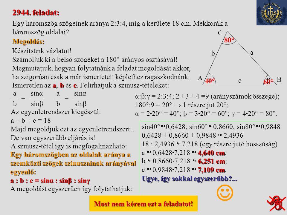 Ezt a feladatot nem kérem! Ezt a feladatot nem kérem! 2934. feladat: Egy háromszög két oldala 10 cm, illetve 8 cm. A rövidebb megadott oldallal szemk